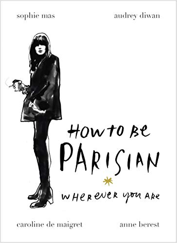 How To Be Parisian. Wherever You Are