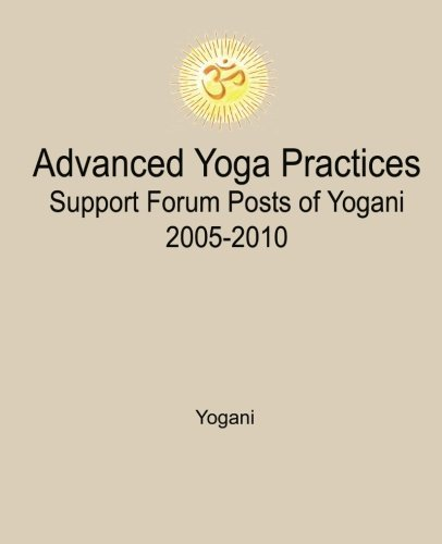 Advanced Yoga Practices Support Forum Posts of Yogani, 2005-2010 by Yogani (2012-10-09)