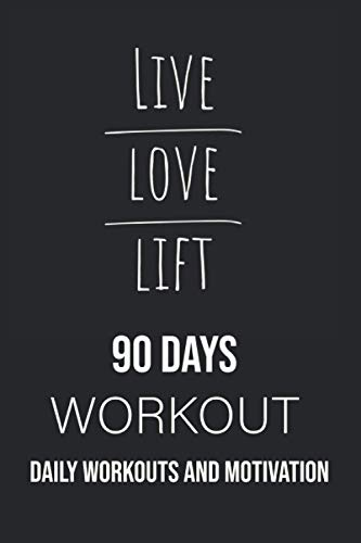 Live Love Lift 90 Days Workout Daily Workouts and Motivation: Your Workout Plan to become the best version of yourself! Change your habits in 2021 and ... Perfect Home Workouts for Men and Women.
